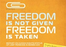 """Freedom is not given, it's taken"" - Annual Report on the status of human rights of LGBT people in Serbia for 2011"